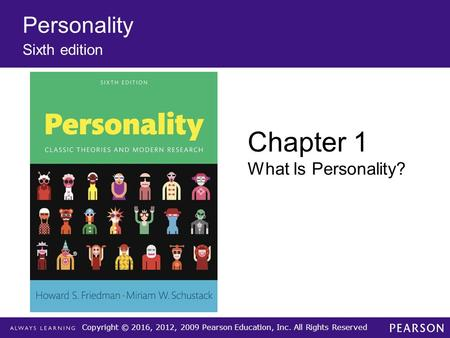 Copyright © 2016, 2012, 2009 Pearson Education, Inc. All Rights Reserved Personality Sixth edition Chapter 1 What Is Personality?
