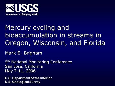 Mercury cycling and bioaccumulation in streams in Oregon, Wisconsin, and Florida Mark E. Brigham 5 th National Monitoring Conference San José, California.