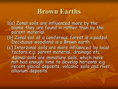 Brown Earths 1(a) Zonal soils are influenced more by the biome they are found in rather than by the parent material. (b) Zonal soil of a coniferous forest.
