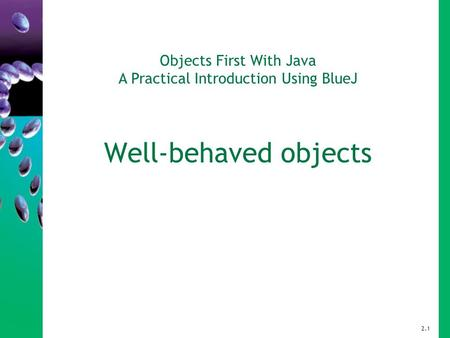 Objects First With Java A Practical Introduction Using BlueJ Well-behaved objects 2.1.