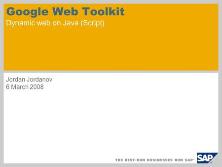 Google Web Toolkit Dynamic web on Java (Script) Jordan Jordanov 6 March 2008.