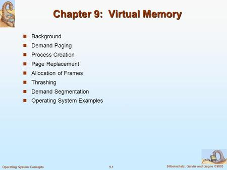 9.1 Silberschatz, Galvin and Gagne ©2005 Operating System Concepts Chapter 9: Virtual Memory Background Demand Paging Process Creation Page Replacement.