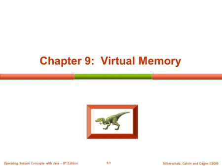 9.1 Silberschatz, Galvin and Gagne ©2009 Operating System Concepts with Java – 8 th Edition Chapter 9: Virtual Memory.