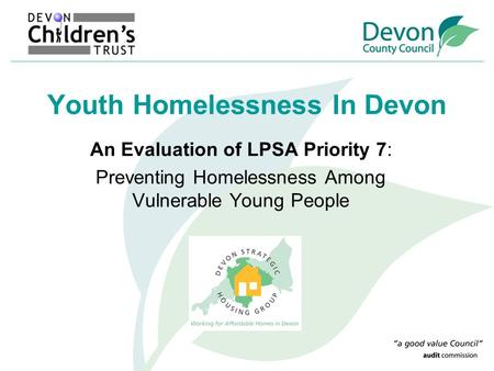 Youth Homelessness In Devon An Evaluation of LPSA Priority 7: Preventing Homelessness Among Vulnerable Young People.