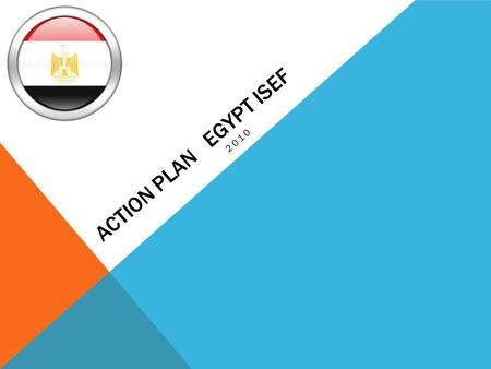 ACTION PLAN EGYPT ISEF 2010. OVERVIEW Science Fairs Local Science fairs.