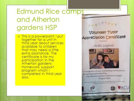 Edmund Rice camps and Atherton gardens HSP  This is a powerpoint I put together for a unit in third year about services available to children that may.