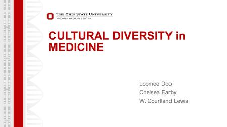 CULTURAL DIVERSITY in MEDICINE Loomee Doo Chelsea Earby W. Courtland Lewis.