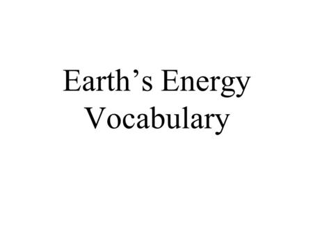 Earth's Energy Vocabulary. 1. Relative Humidity: The % of water vapor the air is holding compared to how much it can hold.Relative Humidity 2. Water Vapor:
