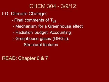 CHEM 304 - 3/9/12 I.D. Climate Change: - Final comments of T eff - Mechanism for a Greenhouse effect - Radiation budget: Accounting - Greenhouse gases.