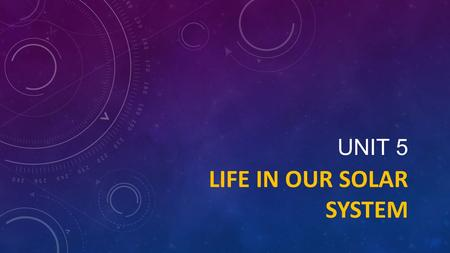 UNIT 5 LIFE IN OUR SOLAR SYSTEM. 7.9A CHARACTERISTICS OF THE SOLAR SYSTEM Student Expectation The student is expected to analyze the characteristics of.