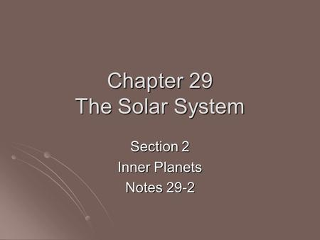 Chapter 29 The Solar System Section 2 Inner Planets Notes 29-2.