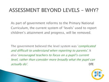 Compelling reasons why the expert panel, led by Tim Oates, decided to remove levels: 4. Dame Alison Peacock's 'Outstanding' school has never used levels.