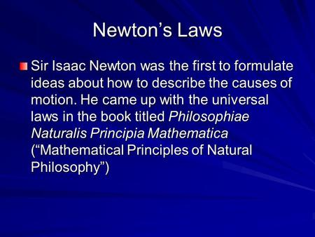 Newton's Laws Sir Isaac Newton was the first to formulate ideas about how to describe the causes of motion. He came up with the universal laws in the book.