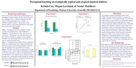 Perceptual learning on ecologically typical and atypical musical timbres Kristin Cox, Megan Loveland, & Nestor Matthews Department of Psychology, Denison.