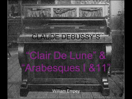 "CLAUDE DEBUSSY'S ""Clair De Lune"" & ""Arabesques I &11"" William Empey."