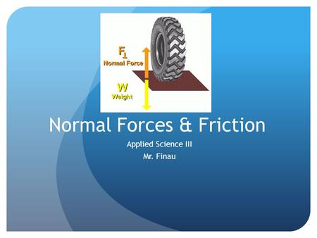Normal Forces & Friction Applied Science III Mr. Finau.