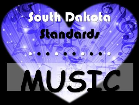 South Dakota Standards.......... MUSIC. Standard Three: K-2 Benchmarks.