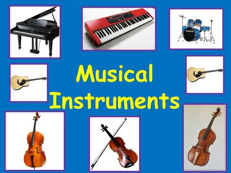 Musical Instruments. The Piano and Keyboard The piano is one of the most popular musical instruments in the world. You play the piano by pressing the.