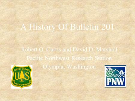 A History Of Bulletin 201 Robert O. Curtis and David D. Marshall Pacific Northwest Research Station Olympia, Washington.