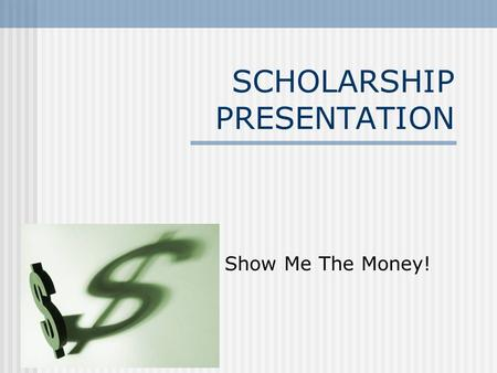 Show Me The Money! SCHOLARSHIP PRESENTATION. Higher Education Costs Community Colleges $4,000 tuition Public Colleges and Universities $8,000 tuition,