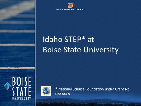 © 2012 Boise State University1 Idaho STEP* at Boise State University * National Science Foundation under Grant No. 0856815.