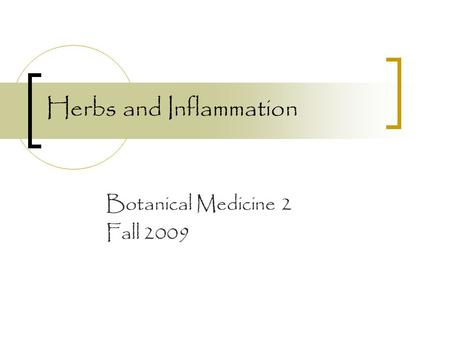 Herbs and Inflammation Botanical Medicine 2 Fall 2009.