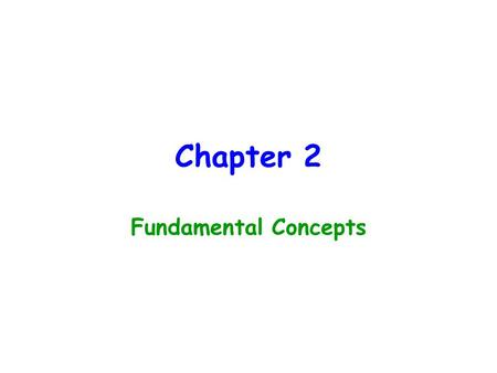 Chapter 2 Fundamental Concepts. Economics Questions What goods/services to produce? –Something that individuals will purchase How will goods/services.