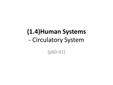 (1.4)Human Systems - Circulatory System