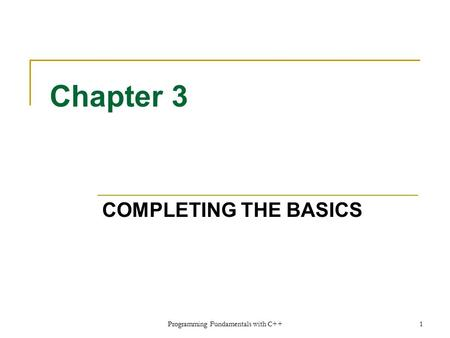 Programming Fundamentals with C++1 Chapter 3 COMPLETING THE BASICS.