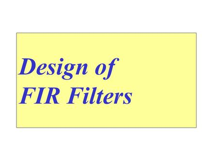 Design of FIR Filters. 3.1 Design with Least Squared Error 3.1.1 Error Criterion.