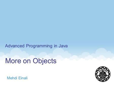 More on Objects Mehdi Einali Advanced Programming in Java 1.