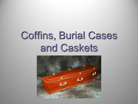 Coffins, Burial Cases and Caskets