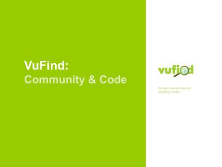 VuFind: Community & Code. vufind.org Overview Intro to VuFind Features & Technologies Community, Support, Sustainability …
