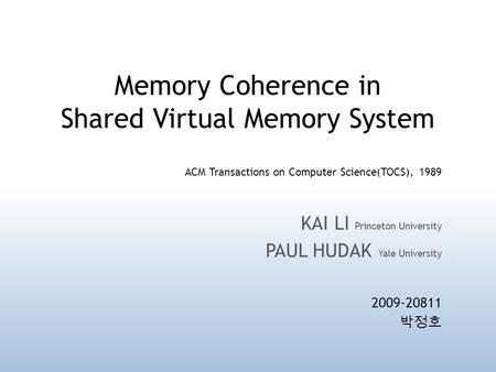 Memory Coherence in Shared Virtual Memory System ACM Transactions on Computer Science(TOCS), 1989 KAI LI Princeton University PAUL HUDAK Yale University.