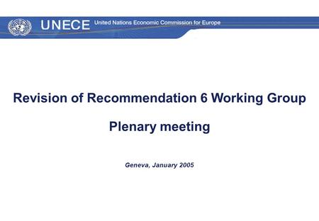 0 Revision of Recommendation 6 Working Group Plenary meeting Geneva, January 2005.