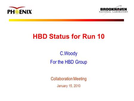 HBD Status for Run 10 C.Woody For the HBD Group Collaboration Meeting January 15, 2010.