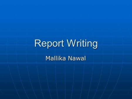 Report Writing Mallika Nawal. Agenda Types of Reports How to Write Reports Computer Reports Anatomy of a Report Sales Proposals Future of Reports.