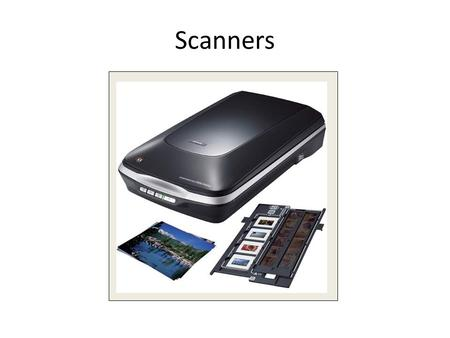 Scanners. Using a Scanner Scanners are used to digitize any flat object. Several types of scanners- flatbed, sheet fed, handheld, film. Most common is.