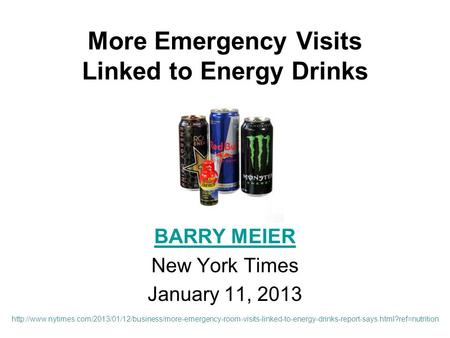 More Emergency Visits Linked to Energy Drinks BARRY MEIER New York Times January 11, 2013