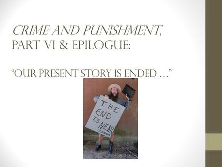 crime and punishment epilogue essay Crime and punishment, part 6 and epilogue by tomorrow i'd like you to have a full draft of your final crime and punishment essay posted to peergrade for peer.