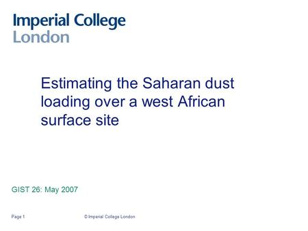 © Imperial College LondonPage 1 Estimating the Saharan dust loading over a west African surface site GIST 26: May 2007.