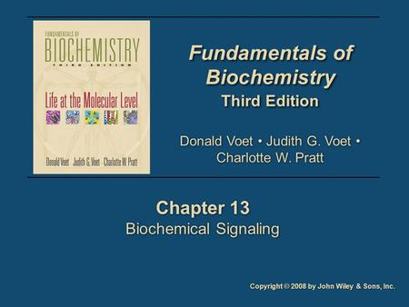 Fundamentals of Biochemistry Third Edition Fundamentals of Biochemistry Third Edition Chapter 13 Biochemical Signaling Chapter 13 Biochemical Signaling.