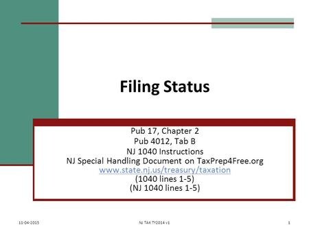 Filing Status Pub 17, Chapter 2 Pub 4012, Tab B NJ 1040 Instructions NJ Special Handling Document on TaxPrep4Free.org www.state.nj.us/treasury/taxation.