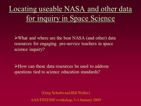 Locating useable NASA and other data for inquiry in Space Science  What and where are the best NASA (and other) data resources for engaging pre-service.