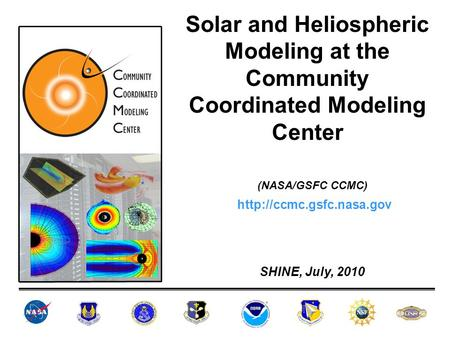 Solar and Heliospheric Modeling at the Community Coordinated Modeling Center (NASA/GSFC CCMC) SHINE, July, 2010