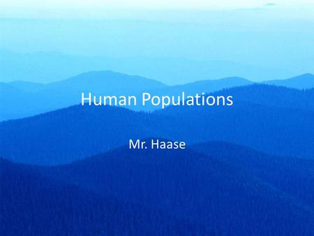 Human Populations Mr. Haase. Worldwide life expectancy Life expectancy increased, on average, four months each year from 1970 - 2000 Between 1980 and.
