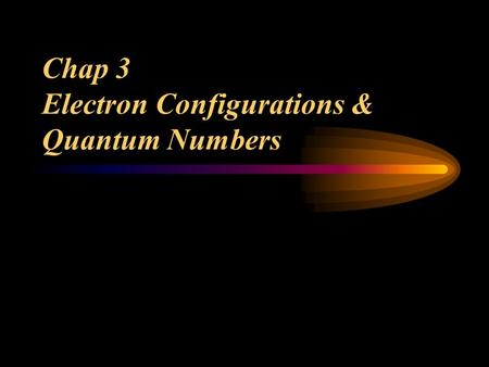 Chap 3 Electron Configurations & Quantum Numbers.