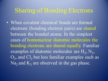 Sharing of Bonding Electrons When covalent chemical bonds are formed electrons (bonding electron pairs) are shared between the bonded atoms. In the simplest.