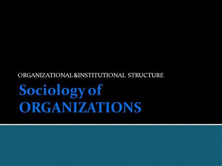 ORGANIZATIONAL &INSTITUTIONAL STRUCTURE.  Studies of individual reactions to work reveal that when work provides challenges, potential for advancement.