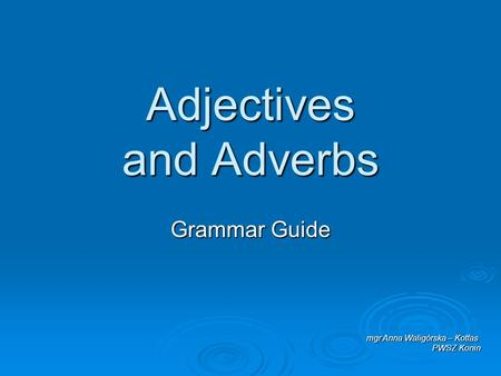 Adjectives and Adverbs Grammar Guide mgr Anna Waligórska – Kotfas PWSZ Konin.
